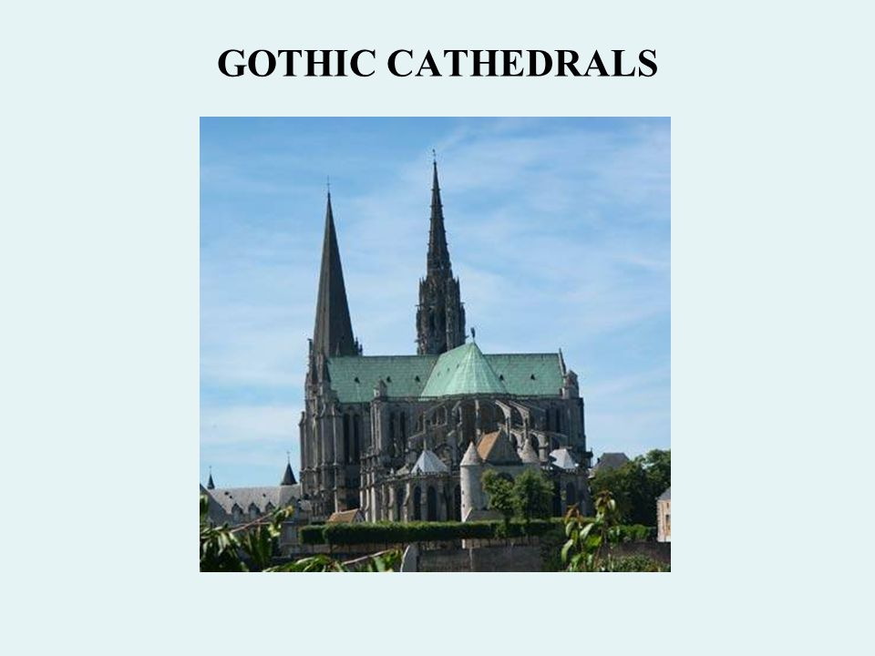 GOTHIC CATHEDRALS  Center of the Medieval World The Gothic