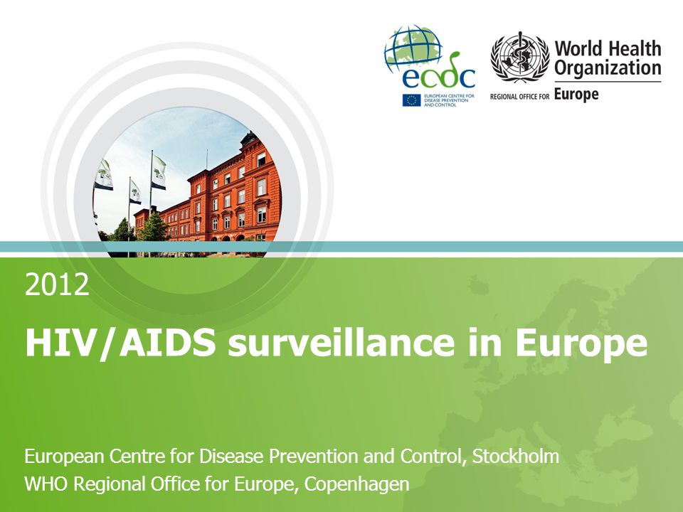 2012 HIV/AIDS surveillance in Europe European Centre for Disease Prevention and Control, Stockholm WHO Regional Office for Europe, Copenhagen