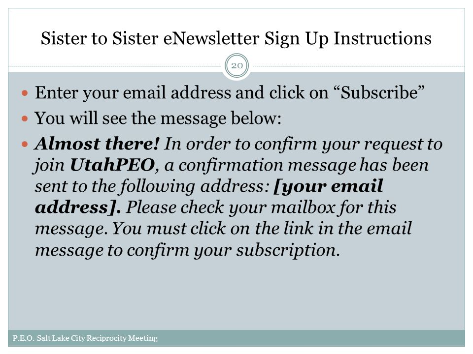 Sister to Sister eNewsletter Sign Up Instructions Enter your  address and click on Subscribe You will see the message below: Almost there.