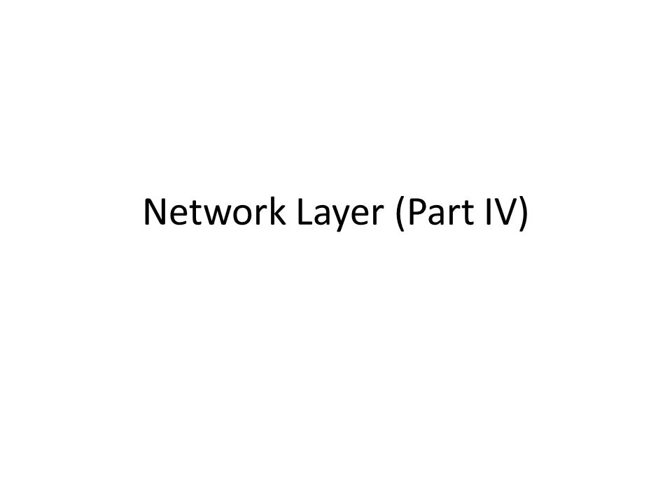 Network Layer (Part IV)