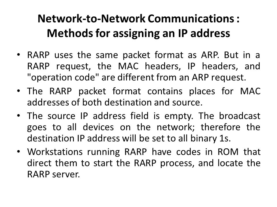 Network-to-Network Communications : Methods for assigning an IP address RARP uses the same packet format as ARP.