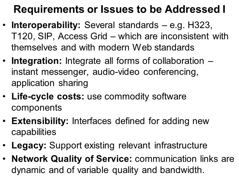 Requirements or Issues to be Addressed I Interoperability: Several standards – e.g.
