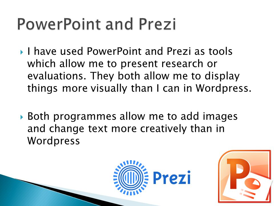  I have used PowerPoint and Prezi as tools which allow me to present research or evaluations.