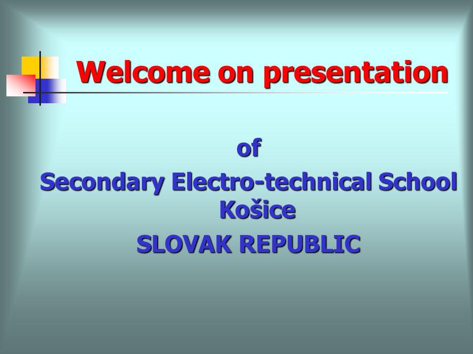 4cff4517a 2 Welcome on presentation of Secondary Electro-technical School Košice  SLOVAK REPUBLIC