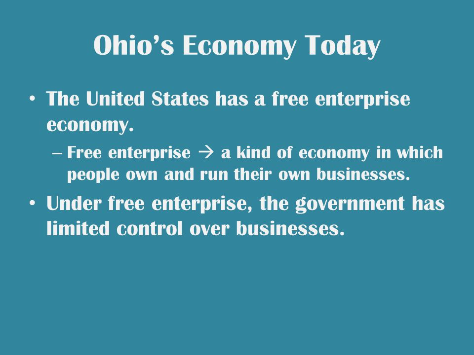 Ohio's Economy Today The United States has a free enterprise economy.