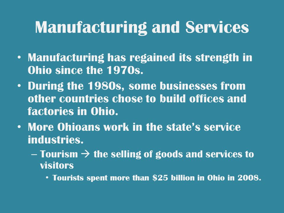 Manufacturing and Services Manufacturing has regained its strength in Ohio since the 1970s.