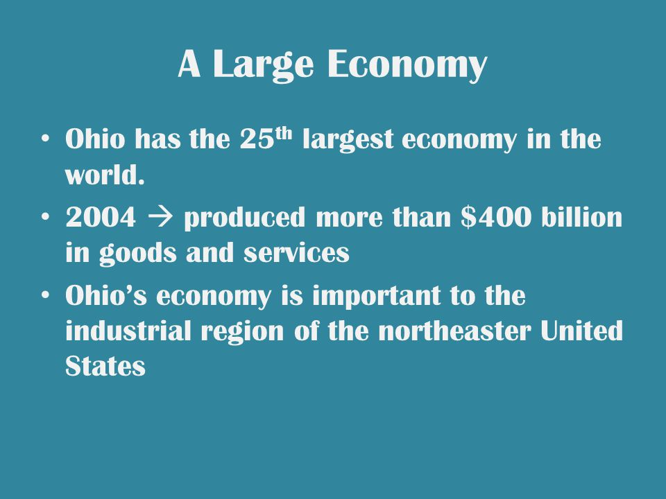 A Large Economy Ohio has the 25 th largest economy in the world.