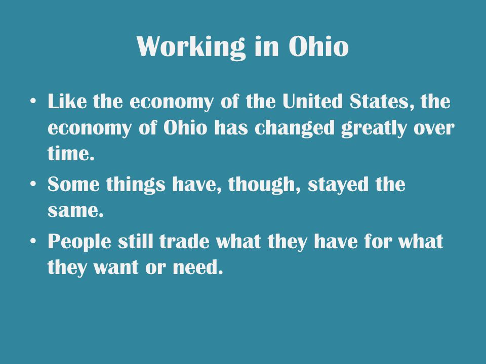 Working in Ohio Like the economy of the United States, the economy of Ohio has changed greatly over time.