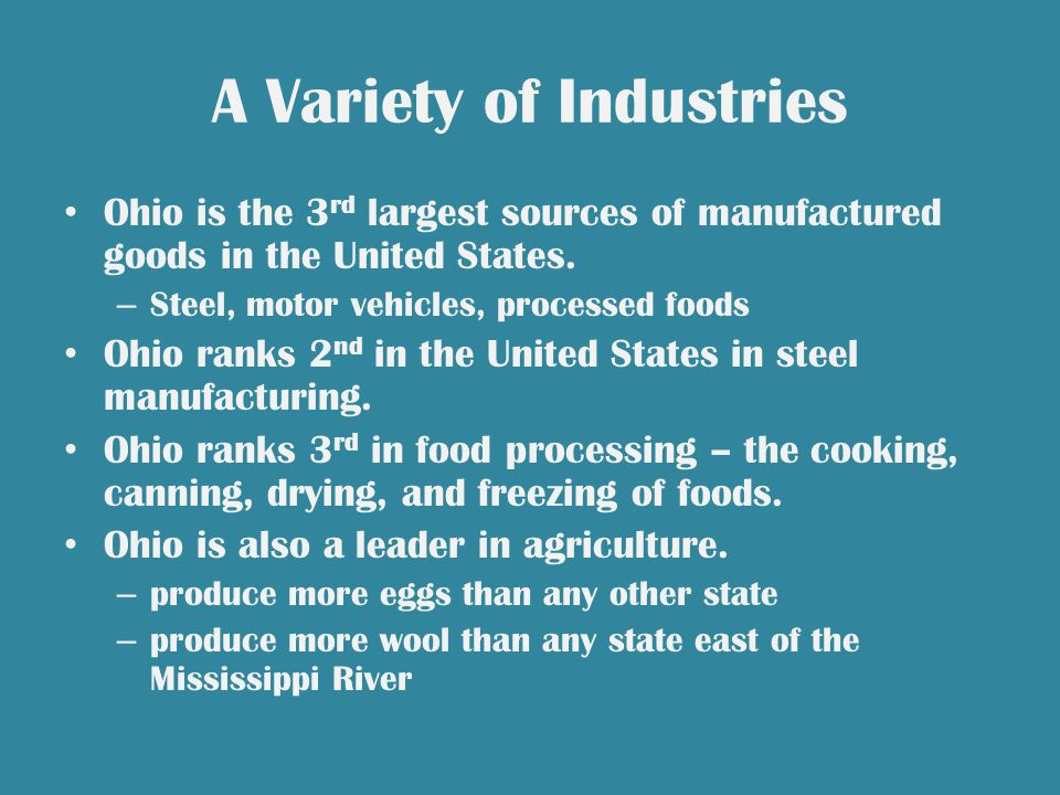 A Variety of Industries Ohio is the 3 rd largest sources of manufactured goods in the United States.