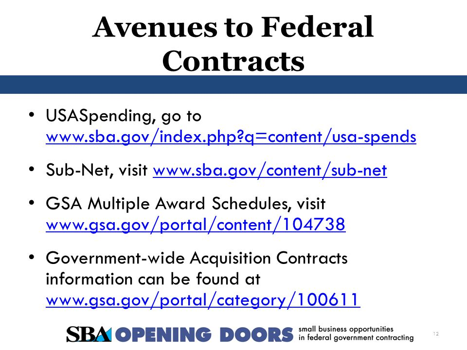 Avenues to Federal Contracts USASpending, go to   q=content/usa-spends   q=content/usa-spends Sub-Net, visit   GSA Multiple Award Schedules, visit     Government-wide Acquisition Contracts information can be found at