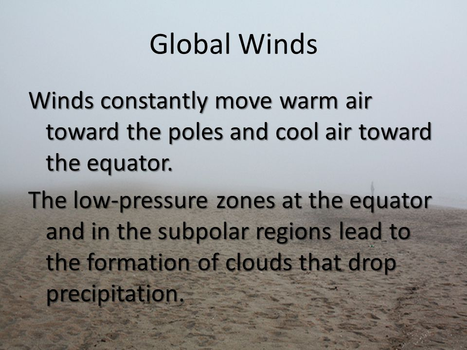Global Winds Winds constantly move warm air toward the poles and cool air toward the equator.