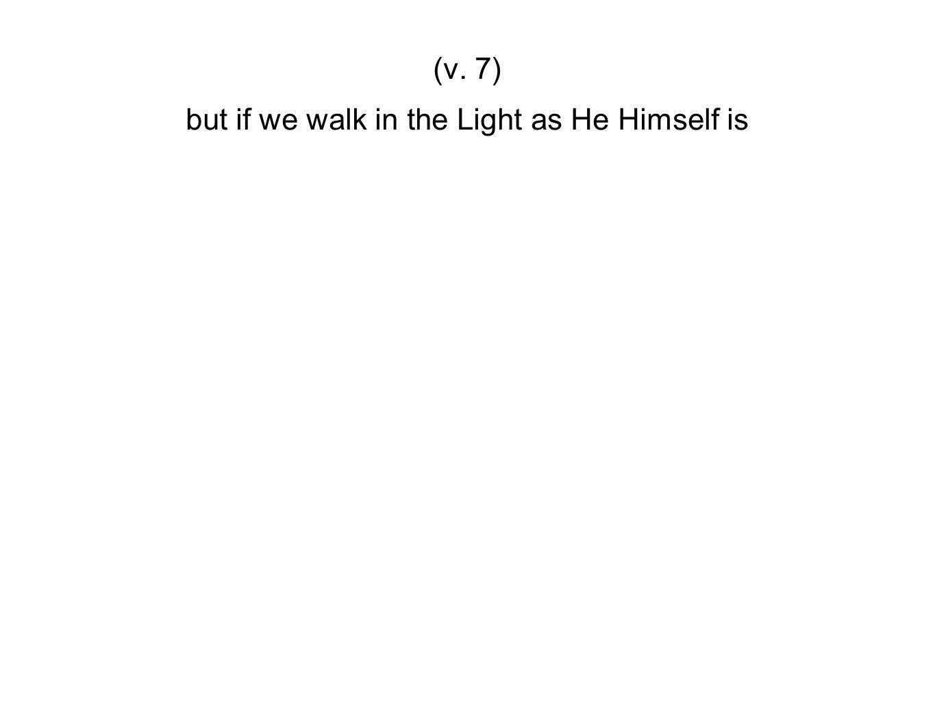 but if we walk in the Light as He Himself is