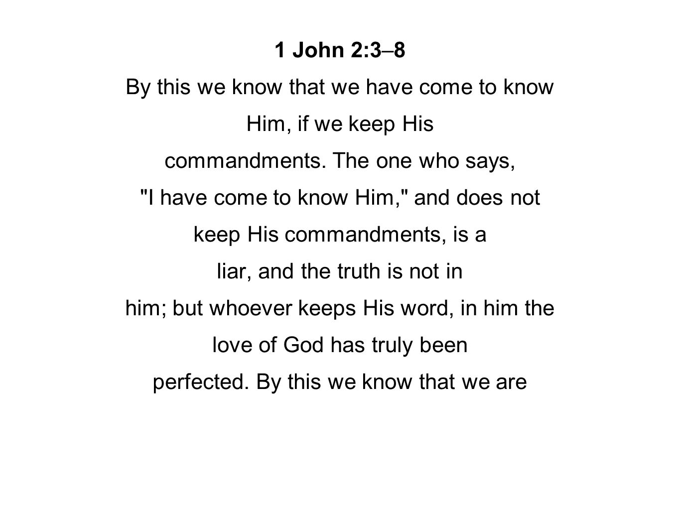 1 John 2:3–8 By this we know that we have come to know Him, if we keep His commandments.