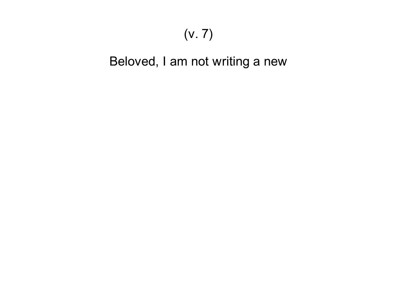 Beloved, I am not writing a new