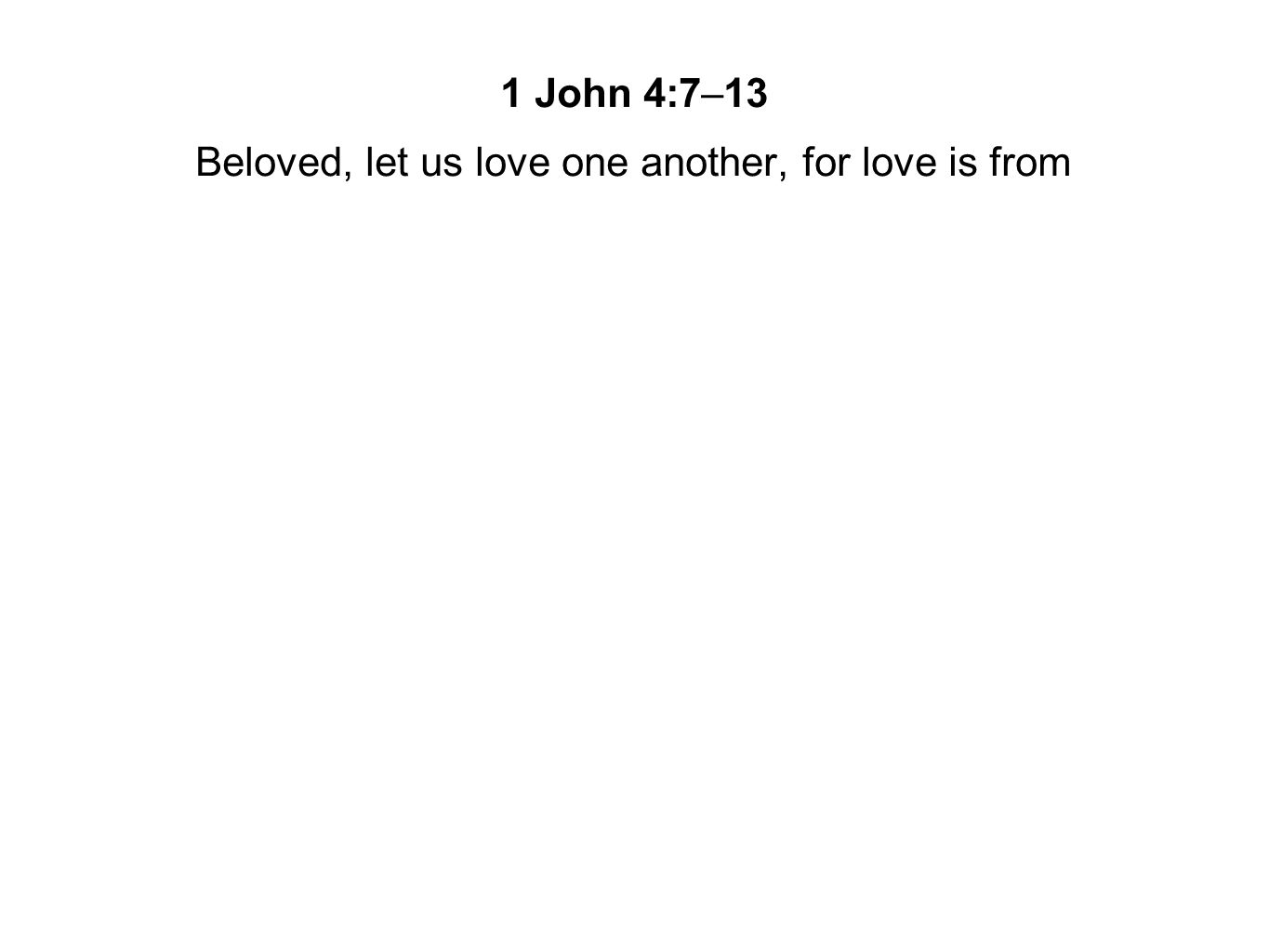 Beloved, let us love one another, for love is from