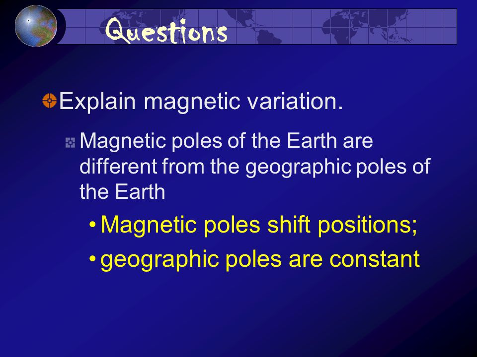 Questions Explain magnetic variation.