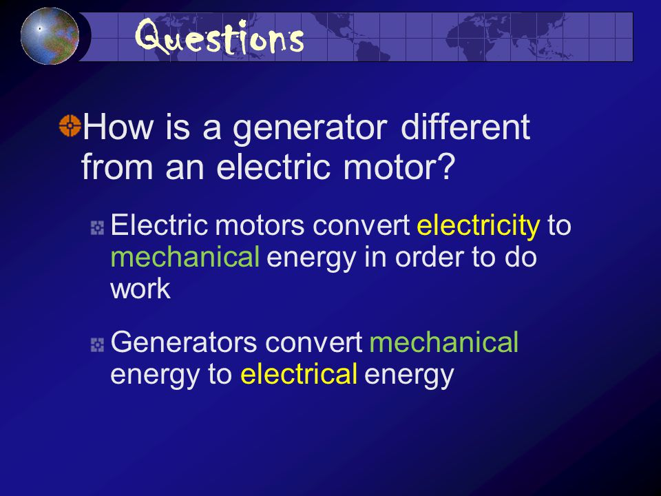 Questions How is a generator different from an electric motor.