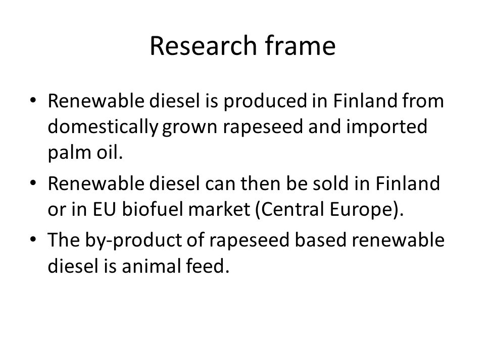 Research frame Renewable diesel is produced in Finland from domestically grown rapeseed and imported palm oil.