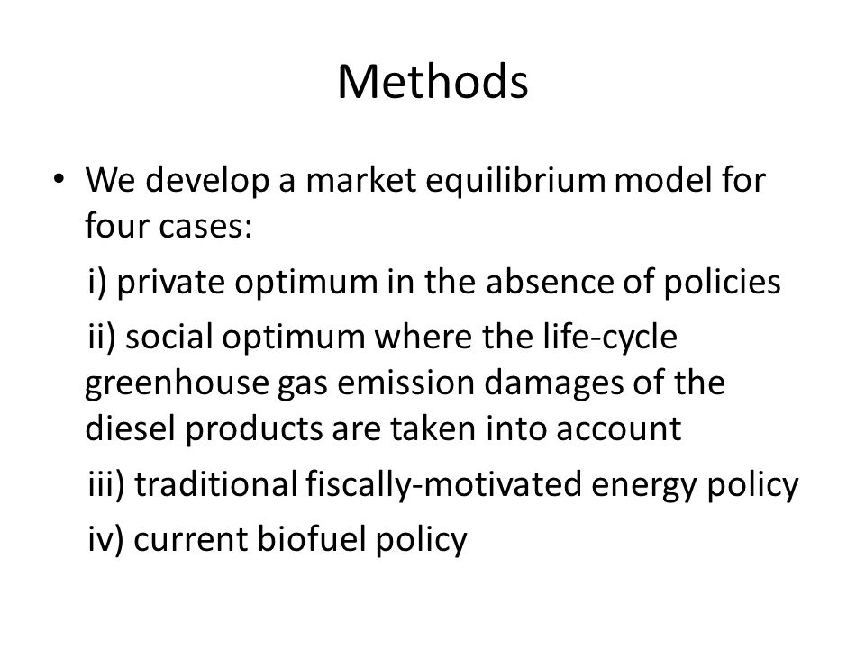 Methods We develop a market equilibrium model for four cases: i) private optimum in the absence of policies ii) social optimum where the life-cycle greenhouse gas emission damages of the diesel products are taken into account iii) traditional fiscally-motivated energy policy iv) current biofuel policy
