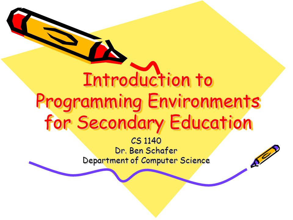 Introduction to Programming Environments for Secondary Education CS 1140 Dr.