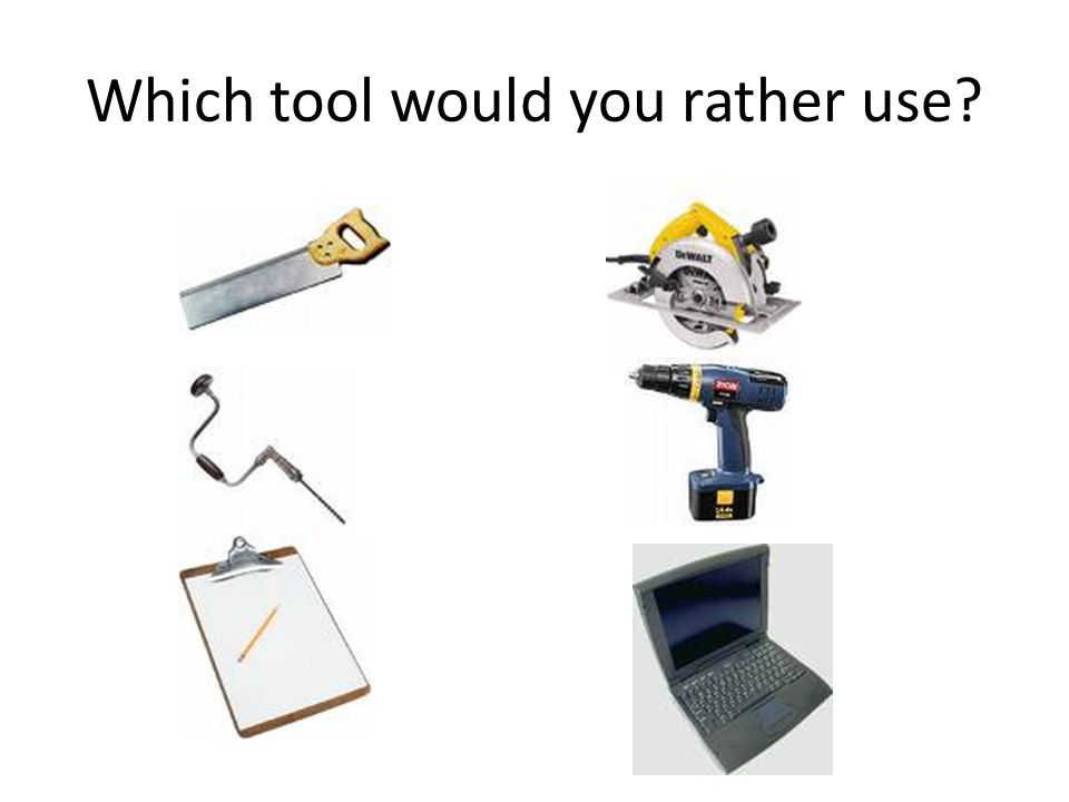 Which tool would you rather use