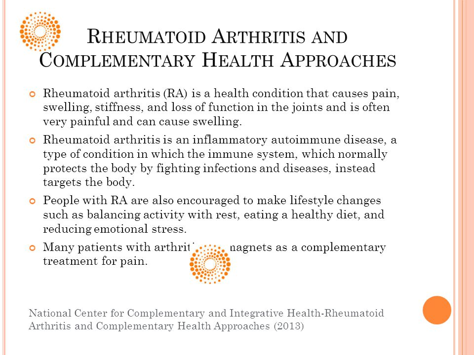 R HEUMATOID A RTHRITIS AND C OMPLEMENTARY H EALTH A PPROACHES Rheumatoid arthritis (RA) is a health condition that causes pain, swelling, stiffness, and loss of function in the joints and is often very painful and can cause swelling.