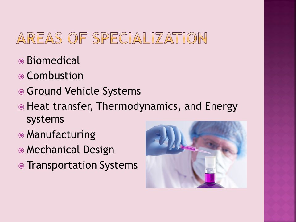  Biomedical  Combustion  Ground Vehicle Systems  Heat transfer, Thermodynamics, and Energy systems  Manufacturing  Mechanical Design  Transportation Systems
