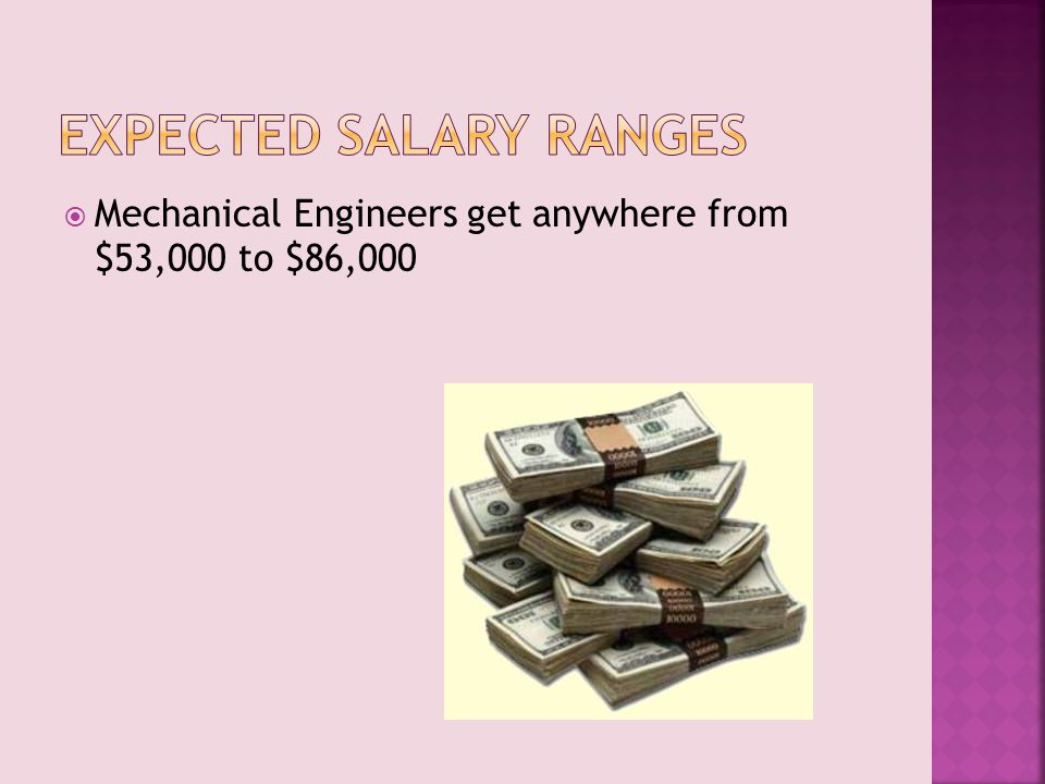  Mechanical Engineers get anywhere from $53,000 to $86,000