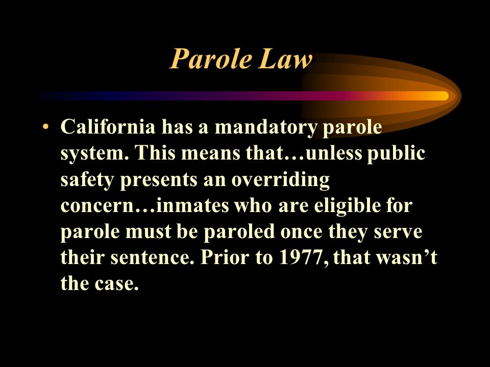 Parole Law California has a mandatory parole system.