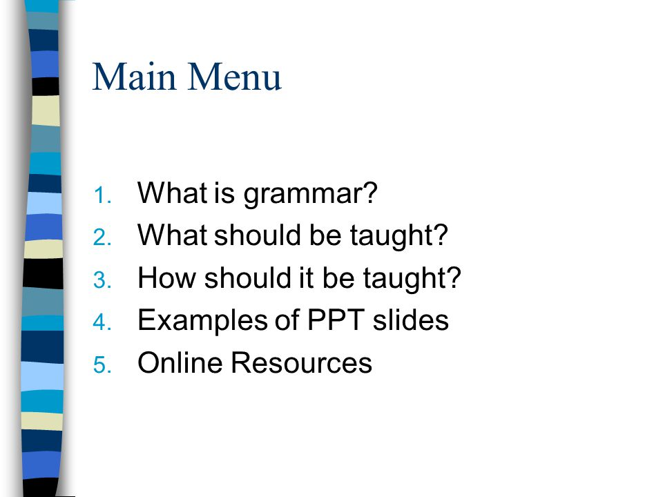 Main Menu 1. What is grammar. 2. What should be taught.