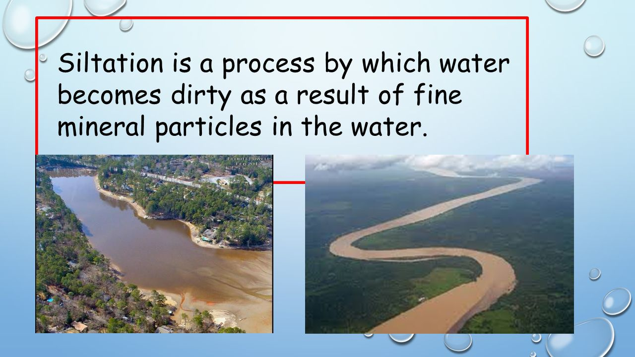 Siltation is a process by which water becomes dirty as a result of fine mineral particles in the water.
