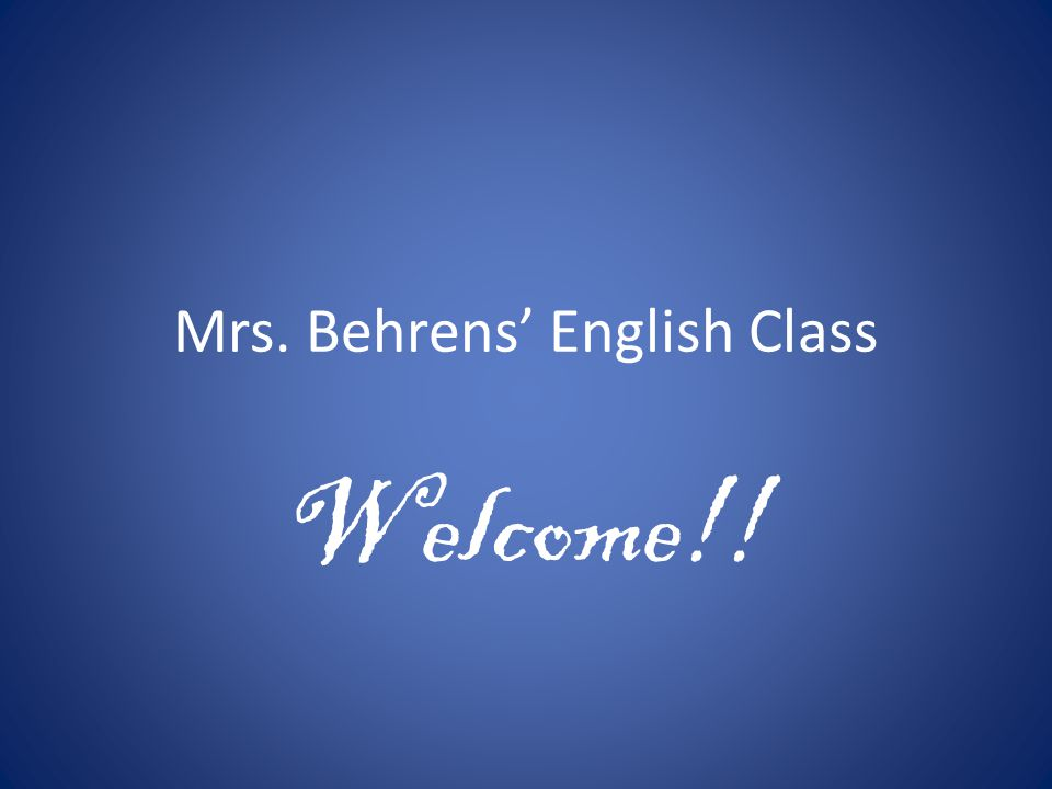 Mrs. Behrens' English Class Welcome!!