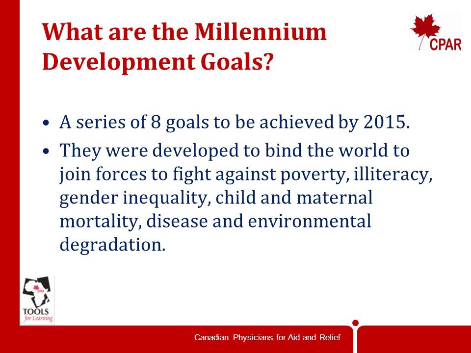 Canadian Physicians for Aid and Relief What are the Millennium Development Goals.