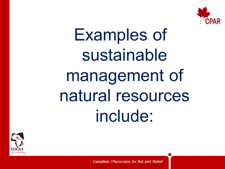 Canadian Physicians for Aid and Relief Examples of sustainable management of natural resources include: