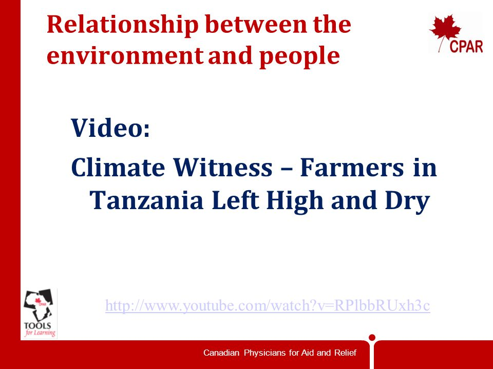 Canadian Physicians for Aid and Relief Relationship between the environment and people   v=RPlbbRUxh3c Video: Climate Witness – Farmers in Tanzania Left High and Dry