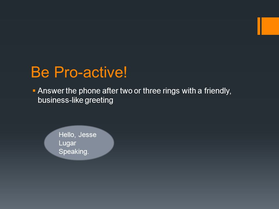Be Pro-active.