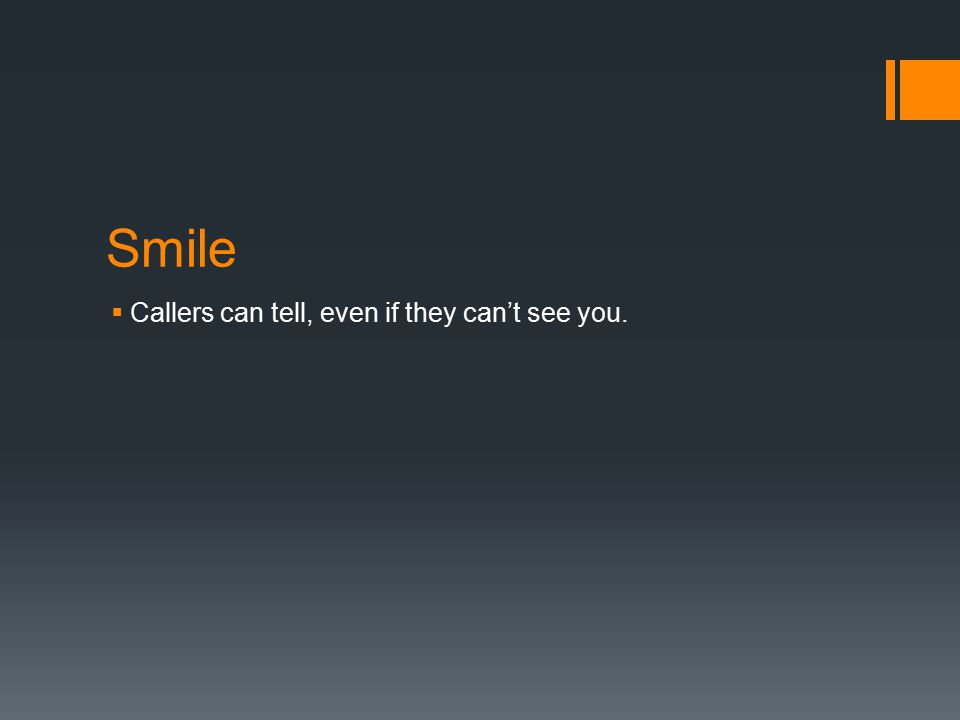 Smile  Callers can tell, even if they can't see you.