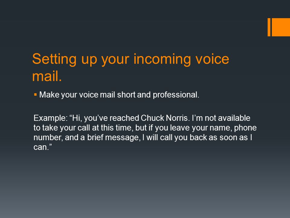 Setting up your incoming voice mail.  Make your voice mail short and professional.