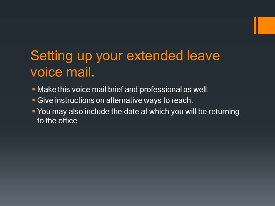 Setting up your extended leave voice mail.  Make this voice mail brief and professional as well.