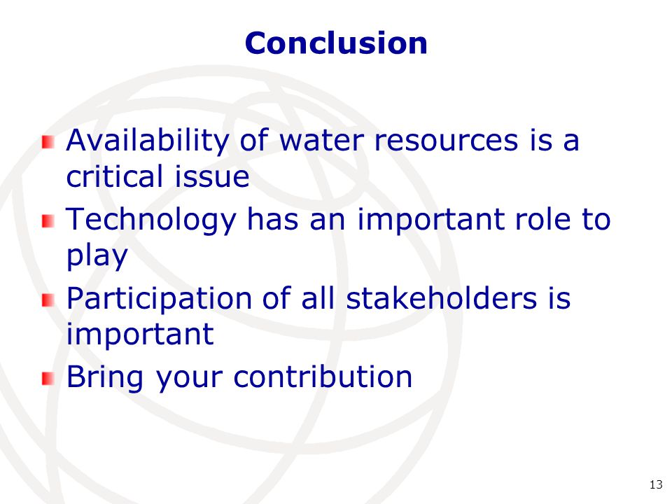 Conclusion Availability of water resources is a critical issue Technology has an important role to play Participation of all stakeholders is important Bring your contribution 13