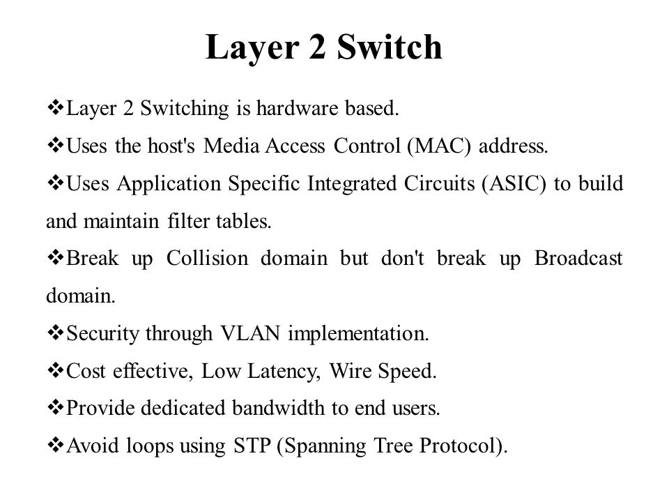 Layer 2 Switch  Layer 2 Switching is hardware based.