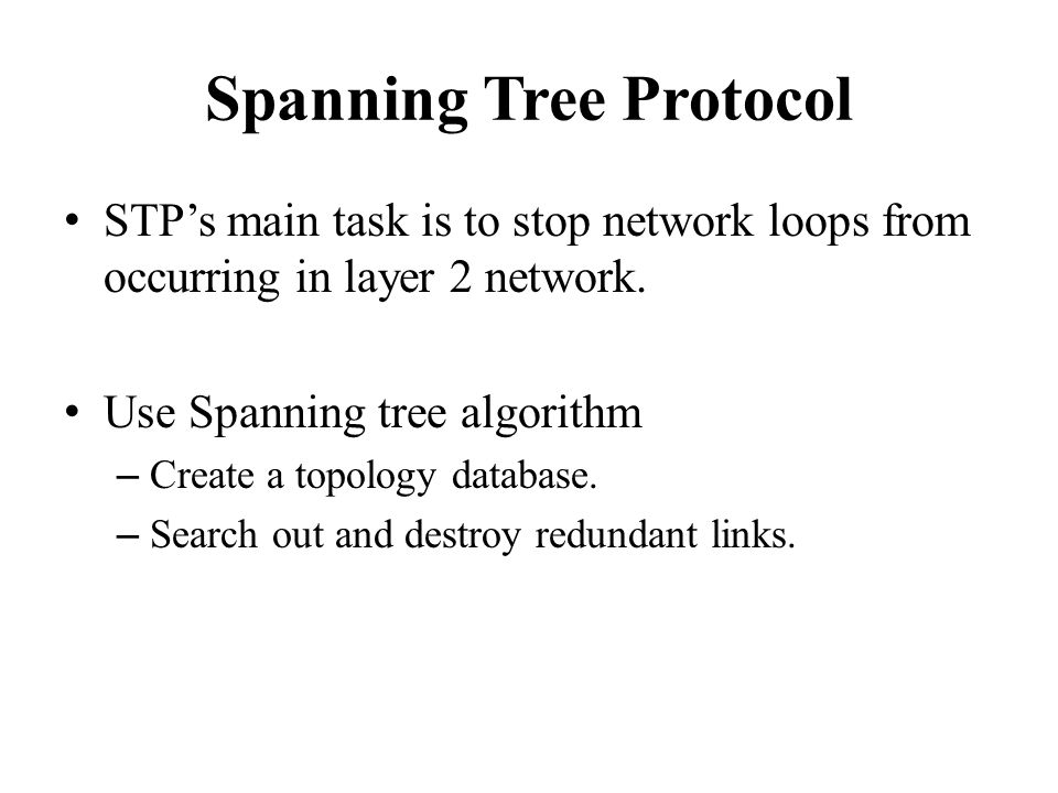 Spanning Tree Protocol STP's main task is to stop network loops from occurring in layer 2 network.