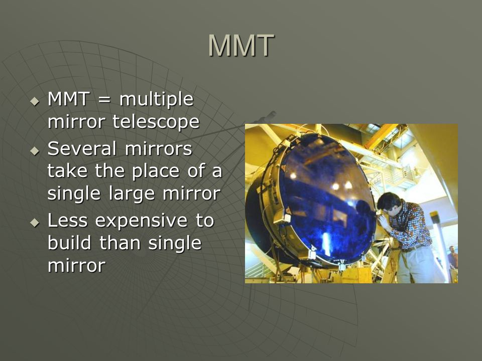 MMT MMMMMT = multiple mirror telescope SSSSeveral mirrors take the place of a single large mirror LLLLess expensive to build than single mirror