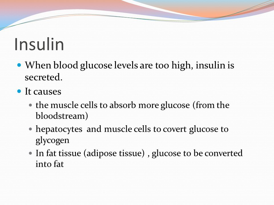 Insulin When blood glucose levels are too high, insulin is secreted.