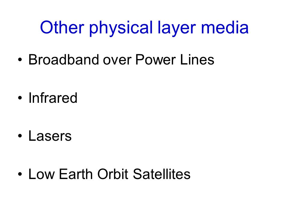 Other physical layer media Broadband over Power Lines Infrared Lasers Low Earth Orbit Satellites