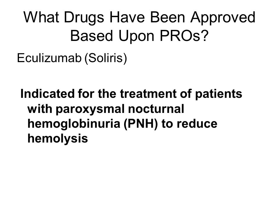 What Drugs Have Been Approved Based Upon PROs.