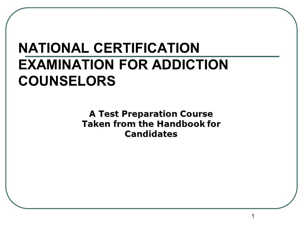 1 National Certification Examination For Addiction Counselors A Test
