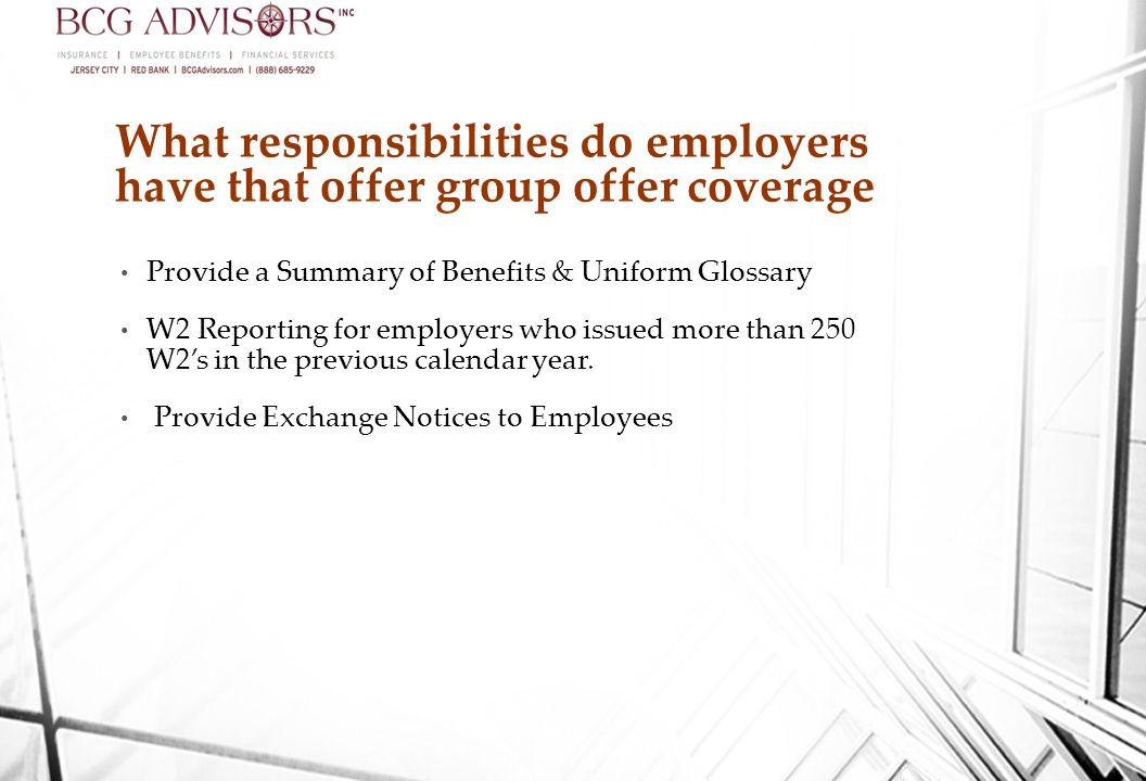 What responsibilities do employers have that offer group offer coverage Provide a Summary of Benefits & Uniform Glossary W2 Reporting for employers who issued more than 250 W2's in the previous calendar year.