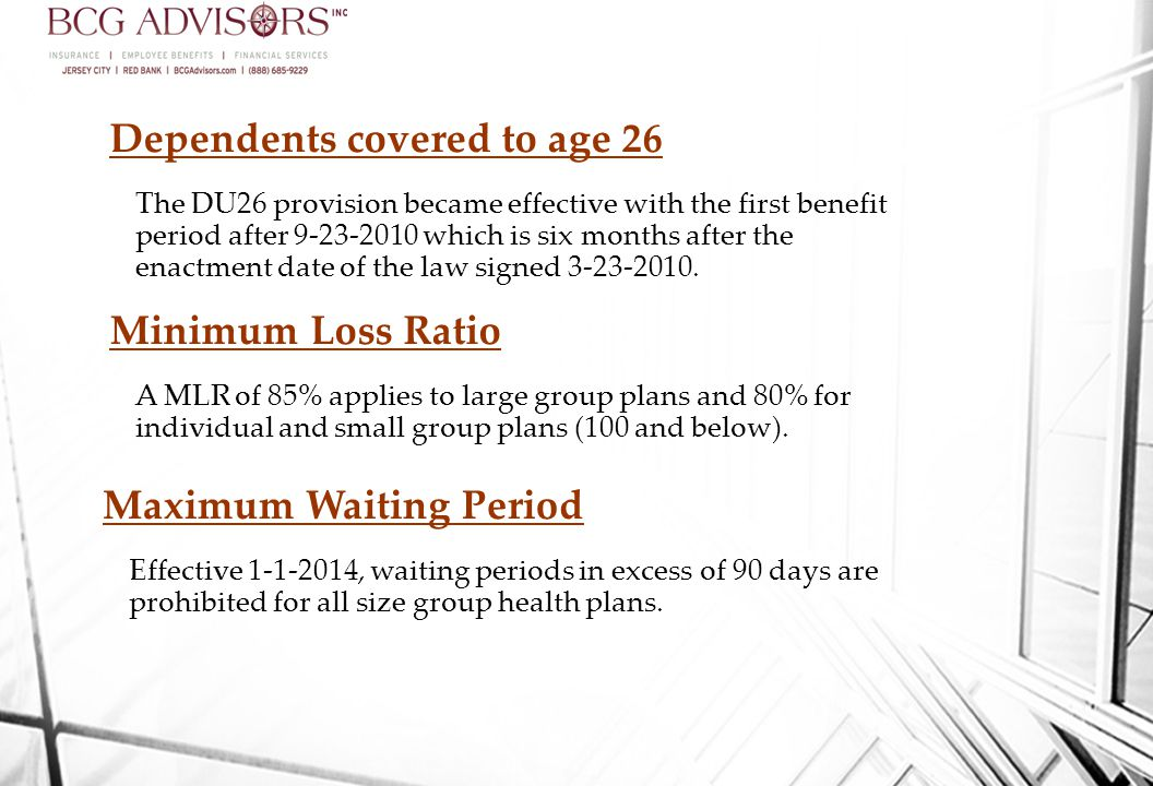 Dependents covered to age 26 The DU26 provision became effective with the first benefit period after which is six months after the enactment date of the law signed