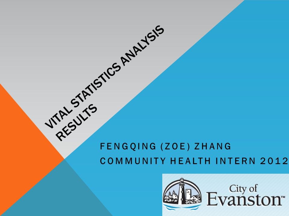 VITAL STATISTICS ANALYSIS RESULTS FENGQING (ZOE) ZHANG COMMUNITY HEALTH INTERN 2012